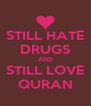STILL HATE DRUGS AND STILL LOVE QURAN - Personalised Poster A4 size