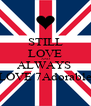 STILL LOVE AND ALWAYS  LOVE 7Adorable - Personalised Poster A4 size