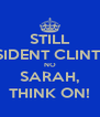 STILL PRESIDENT CLINTON? NO SARAH, THINK ON! - Personalised Poster A4 size