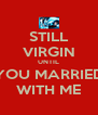 STILL VIRGIN UNTIL YOU MARRIED WITH ME - Personalised Poster A4 size