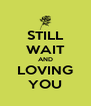STILL WAIT AND LOVING YOU - Personalised Poster A4 size