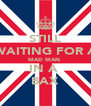 STILL WAITING FOR A MAD MAN  IN A  BAX - Personalised Poster A4 size