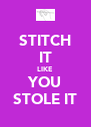 STITCH IT LIKE YOU STOLE IT - Personalised Poster A4 size