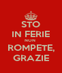 STO IN FERIE NON  ROMPETE, GRAZIE - Personalised Poster A4 size
