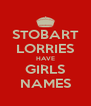 STOBART LORRIES HAVE GIRLS NAMES - Personalised Poster A4 size