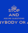 STOP AND ASK ME QUESTIONS ABOUT ANYBODY OR ANYTHING  - Personalised Poster A4 size