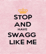 STOP AND HAVE  SWAGG  LIKE ME - Personalised Poster A4 size