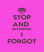 STOP AND  NEVERMIND I FORGOT - Personalised Poster A4 size