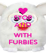 STOP AND PLAY WITH FURBIES - Personalised Poster A4 size