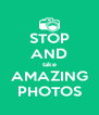 STOP AND take AMAZING PHOTOS - Personalised Poster A4 size