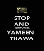 STOP AND TERRORISE YAMEEN  THAWA - Personalised Poster A4 size