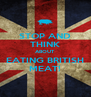 STOP AND THINK ABOUT EATING BRITISH MEAT! - Personalised Poster A4 size