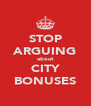 STOP ARGUING about CITY BONUSES - Personalised Poster A4 size