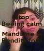 Stop Beeing calm Y  Mandame la Bendita foto - Personalised Poster A4 size