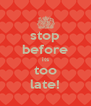 stop before its too late! - Personalised Poster A4 size