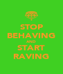 STOP BEHAVING AND START RAVING - Personalised Poster A4 size