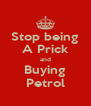 Stop being A Prick and Buying Petrol - Personalised Poster A4 size