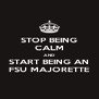 STOP BEING CALM AND START BEING AN FSU MAJORETTE - Personalised Poster A4 size