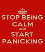 STOP BEING CALM AND START PANICKING - Personalised Poster A4 size
