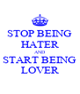 STOP BEING HATER AND START BEING LOVER - Personalised Poster A4 size