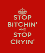 STOP BITCHIN' AND STOP CRYIN' - Personalised Poster A4 size