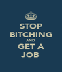 STOP BITCHING AND GET A JOB - Personalised Poster A4 size