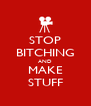 STOP BITCHING AND MAKE STUFF - Personalised Poster A4 size