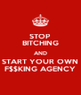 STOP BITCHING AND START YOUR OWN F$$KING AGENCY - Personalised Poster A4 size