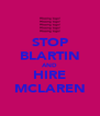 STOP BLARTIN AND HIRE MCLAREN - Personalised Poster A4 size