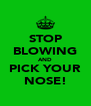 STOP BLOWING AND PICK YOUR NOSE! - Personalised Poster A4 size