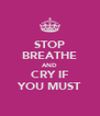 STOP BREATHE AND CRY IF YOU MUST - Personalised Poster A4 size