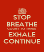 STOP BREATHE COUNT TO THREE EXHALE CONTINUE - Personalised Poster A4 size
