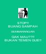 STOP!! BUANG SAMPAH SEMBARANGAN GAK MAU??!! BUKAN TEMEN GUE!! - Personalised Poster A4 size