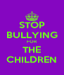 STOP BULLYING FOR THE CHILDREN - Personalised Poster A4 size