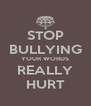 STOP BULLYING YOUR WORDS REALLY HURT - Personalised Poster A4 size