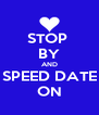 STOP  BY AND SPEED DATE ON - Personalised Poster A4 size