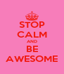 STOP CALM AND BE AWESOME - Personalised Poster A4 size