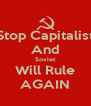 Stop Capitalist And Soviet Will Rule AGAIN - Personalised Poster A4 size