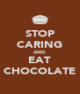STOP CARING AND EAT CHOCOLATE - Personalised Poster A4 size
