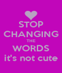 STOP CHANGING THE WORDS it's not cute - Personalised Poster A4 size