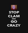 STOP CLAM AND GO CRAZY - Personalised Poster A4 size
