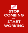 STOP COMBING AND START WORKING - Personalised Poster A4 size