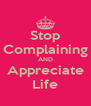 Stop Complaining AND Appreciate Life - Personalised Poster A4 size