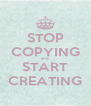 STOP COPYING and START CREATING - Personalised Poster A4 size