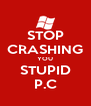 STOP CRASHING YOU STUPID P.C - Personalised Poster A4 size