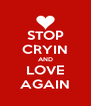 STOP CRYIN AND LOVE AGAIN - Personalised Poster A4 size