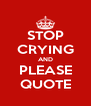 STOP CRYING AND PLEASE QUOTE - Personalised Poster A4 size