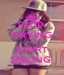 STOP  CRYING AND START SMILING  - Personalised Poster A4 size