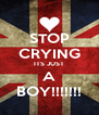 STOP CRYING ITS JUST A BOY!!!!!!! - Personalised Poster A4 size