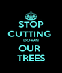 STOP CUTTING  DOWN OUR  TREES - Personalised Poster A4 size